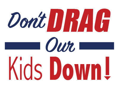 Don'T Drag Our Kids Down